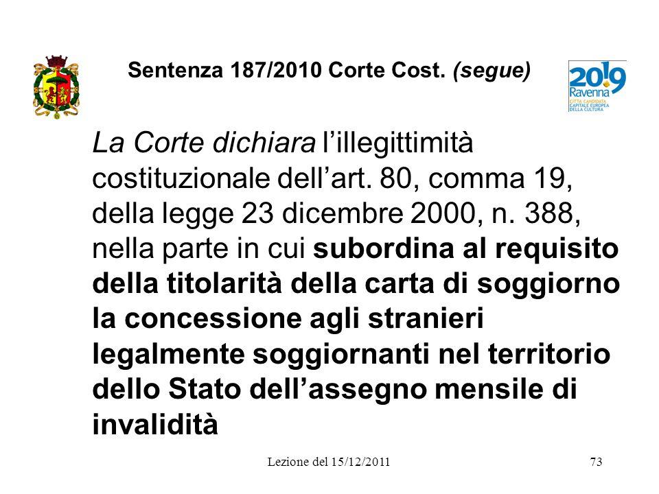 Sentenza 187/2010 Corte Cost. (segue) La Corte dichiara lillegittimità costituzionale dellart. 80, comma 19, della legge 23 dicembre 2000, n. 388, nel