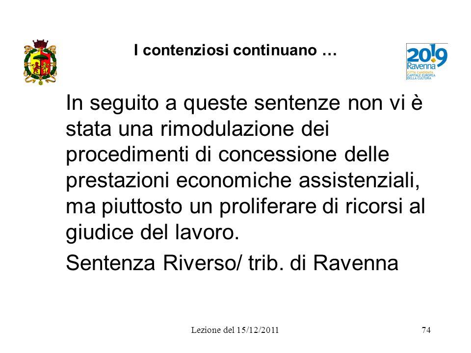 I contenziosi continuano … In seguito a queste sentenze non vi è stata una rimodulazione dei procedimenti di concessione delle prestazioni economiche