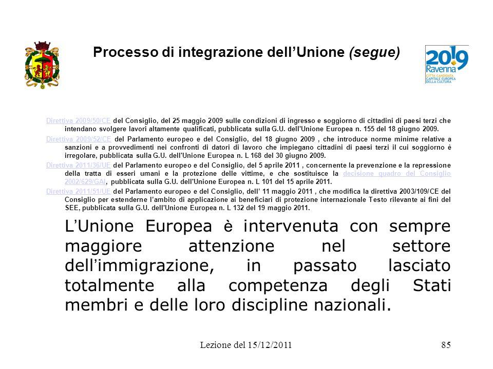 Processo di integrazione dellUnione (segue) Direttiva 2009/50/CEDirettiva 2009/50/CE del Consiglio, del 25 maggio 2009 sulle condizioni di ingresso e
