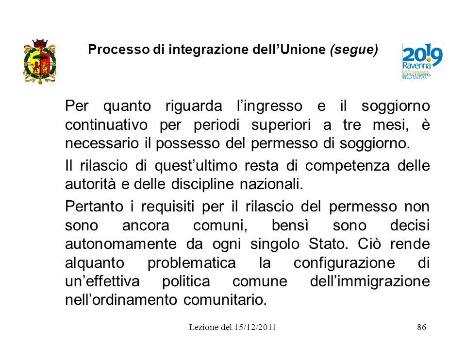 Processo di integrazione dellUnione (segue) Per quanto riguarda lingresso e il soggiorno continuativo per periodi superiori a tre mesi, è necessario i