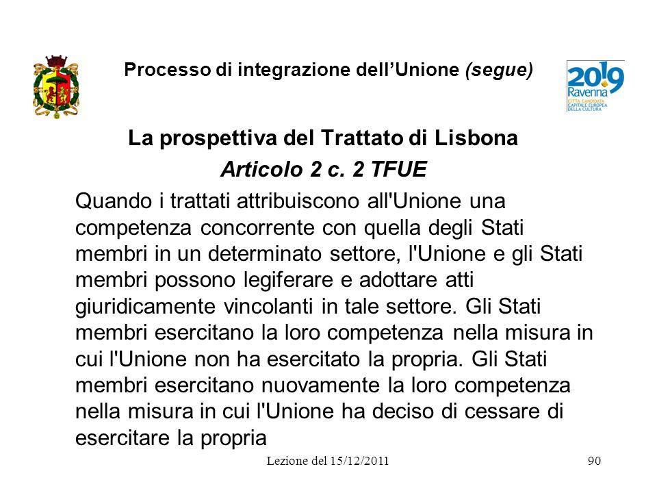 Processo di integrazione dellUnione (segue) La prospettiva del Trattato di Lisbona Articolo 2 c. 2 TFUE Quando i trattati attribuiscono all'Unione una