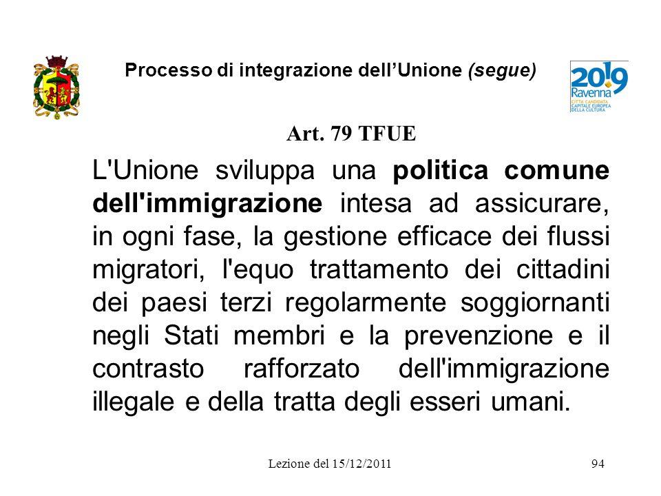Processo di integrazione dellUnione (segue) Art. 79 TFUE L'Unione sviluppa una politica comune dell'immigrazione intesa ad assicurare, in ogni fase, l