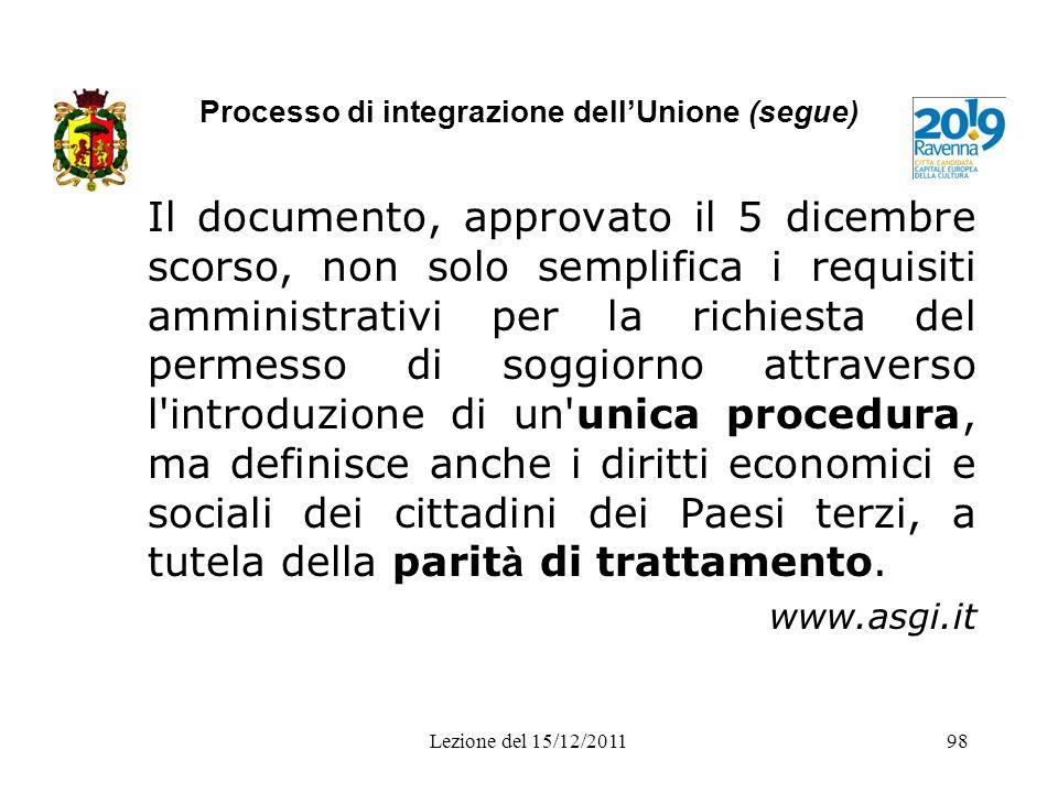 Processo di integrazione dellUnione (segue) Il documento, approvato il 5 dicembre scorso, non solo semplifica i requisiti amministrativi per la richie