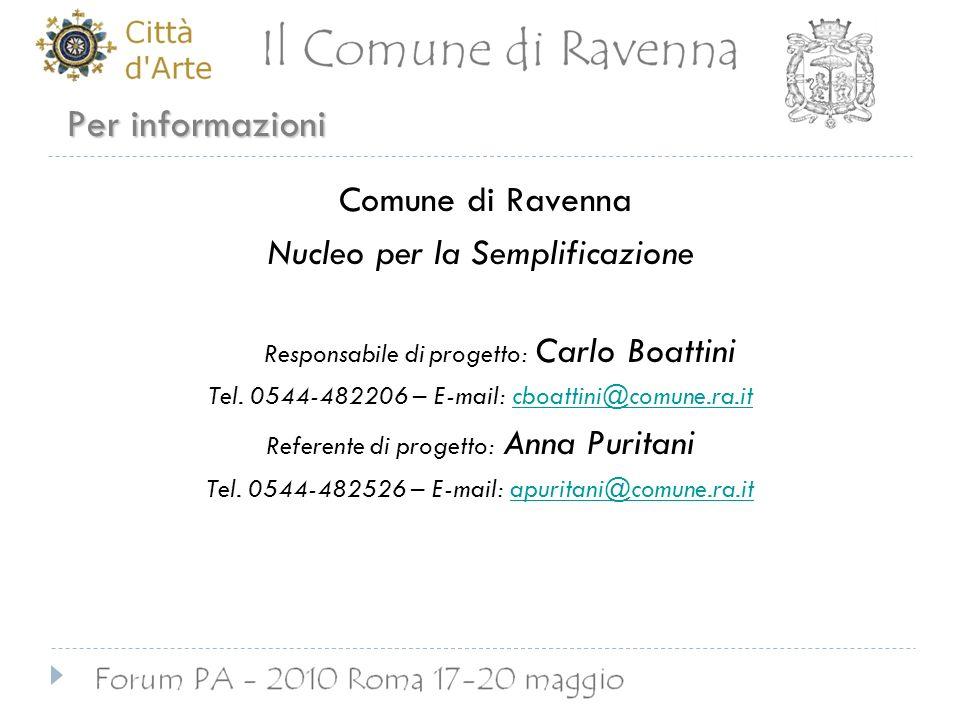 Per informazioni Comune di Ravenna Nucleo per la Semplificazione Responsabile di progetto: Carlo Boattini Tel. 0544-482206 – E-mail: cboattini@comune.