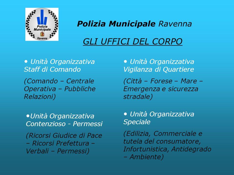 Unità Organizzativa Staff di Comando (Comando – Centrale Operativa – Pubbliche Relazioni) GLI UFFICI DEL CORPO Polizia Municipale Ravenna Unità Organi