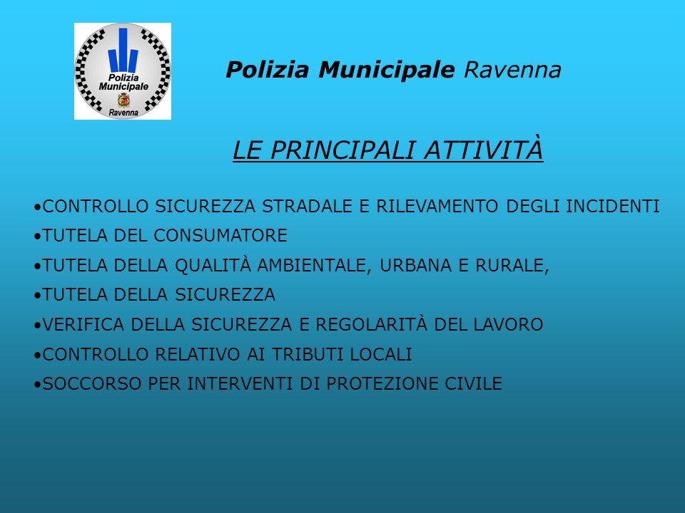 Polizia Municipale Ravenna CONTROLLO SICUREZZA STRADALE E RILEVAMENTO DEGLI INCIDENTI TUTELA DEL CONSUMATORE TUTELA DELLA QUALITÀ AMBIENTALE, URBANA E