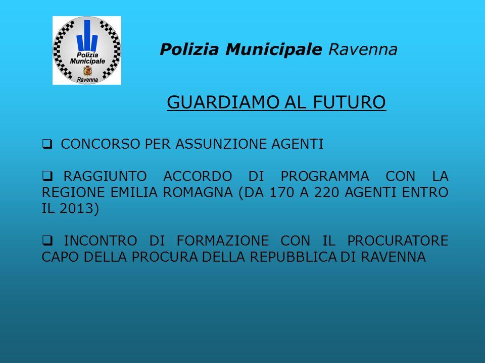 Polizia Municipale Ravenna CONCORSO PER ASSUNZIONE AGENTI RAGGIUNTO ACCORDO DI PROGRAMMA CON LA REGIONE EMILIA ROMAGNA (DA 170 A 220 AGENTI ENTRO IL 2