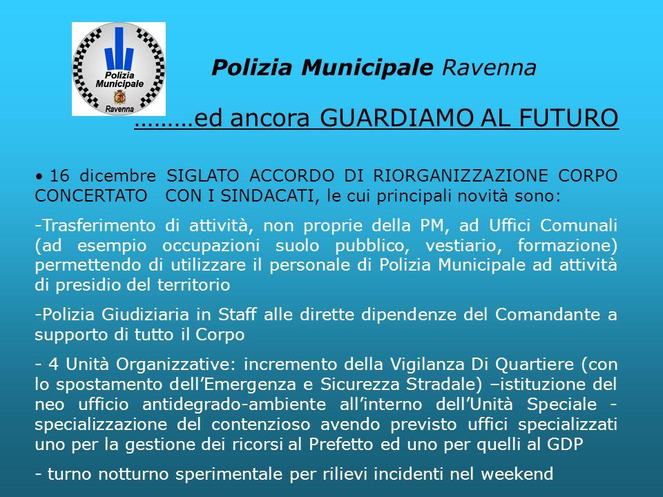 Polizia Municipale Ravenna 16 dicembre SIGLATO ACCORDO DI RIORGANIZZAZIONE CORPO CONCERTATO CON I SINDACATI, le cui principali novità sono: -Trasferim