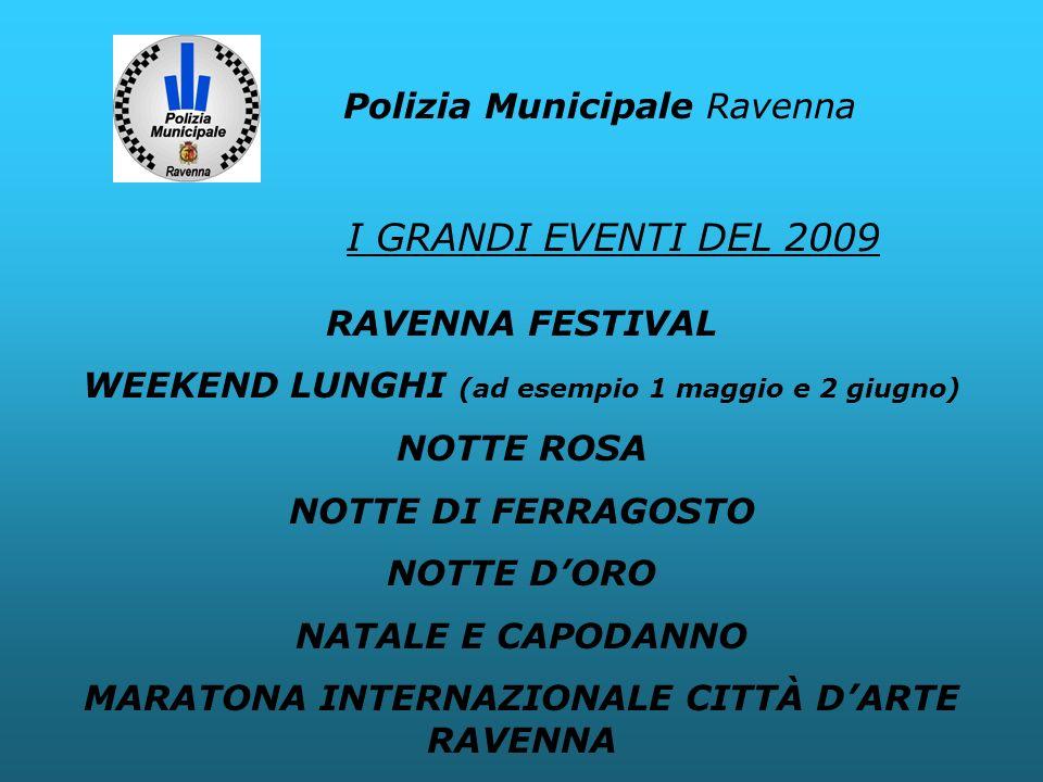Polizia Municipale Ravenna RAVENNA FESTIVAL WEEKEND LUNGHI (ad esempio 1 maggio e 2 giugno) NOTTE ROSA NOTTE DI FERRAGOSTO NOTTE DORO NATALE E CAPODAN