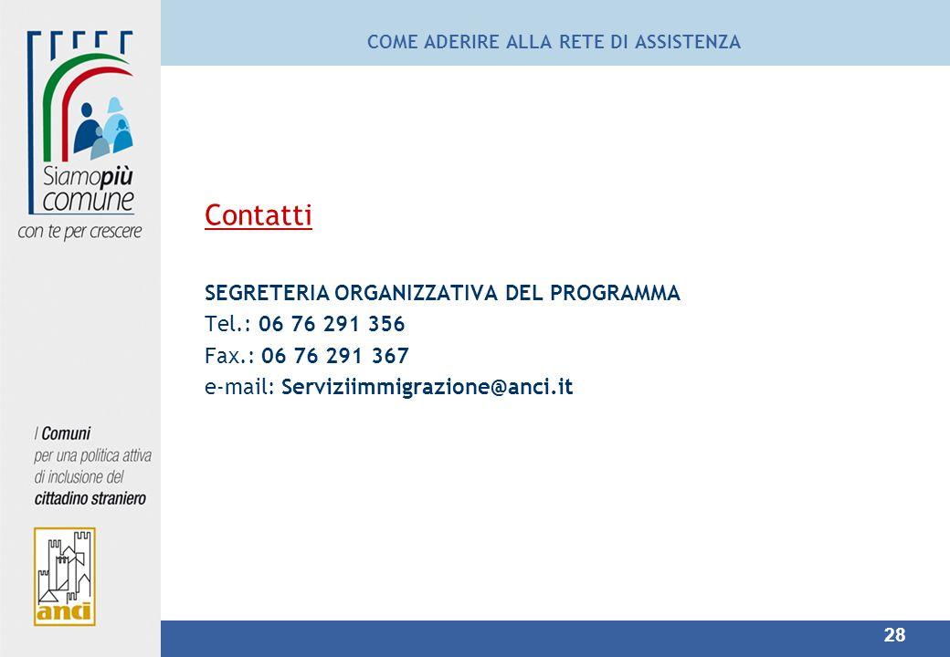 28 Contatti SEGRETERIA ORGANIZZATIVA DEL PROGRAMMA Tel.: 06 76 291 356 Fax.: 06 76 291 367 e-mail: Serviziimmigrazione@anci.it COME ADERIRE ALLA RETE DI ASSISTENZA