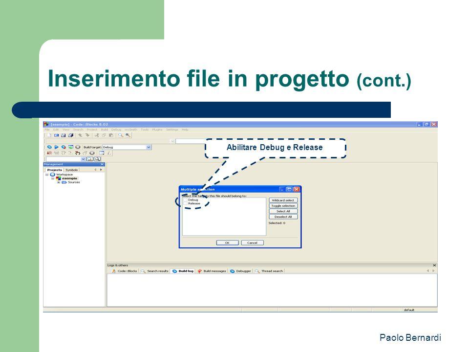 Paolo Bernardi Inserimento file in progetto (cont.) Abilitare Debug e Release