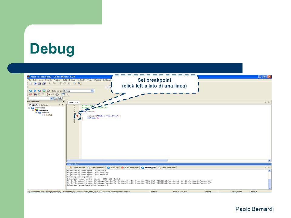 Paolo Bernardi Debug Set breakpoint (click left a lato di una linea)