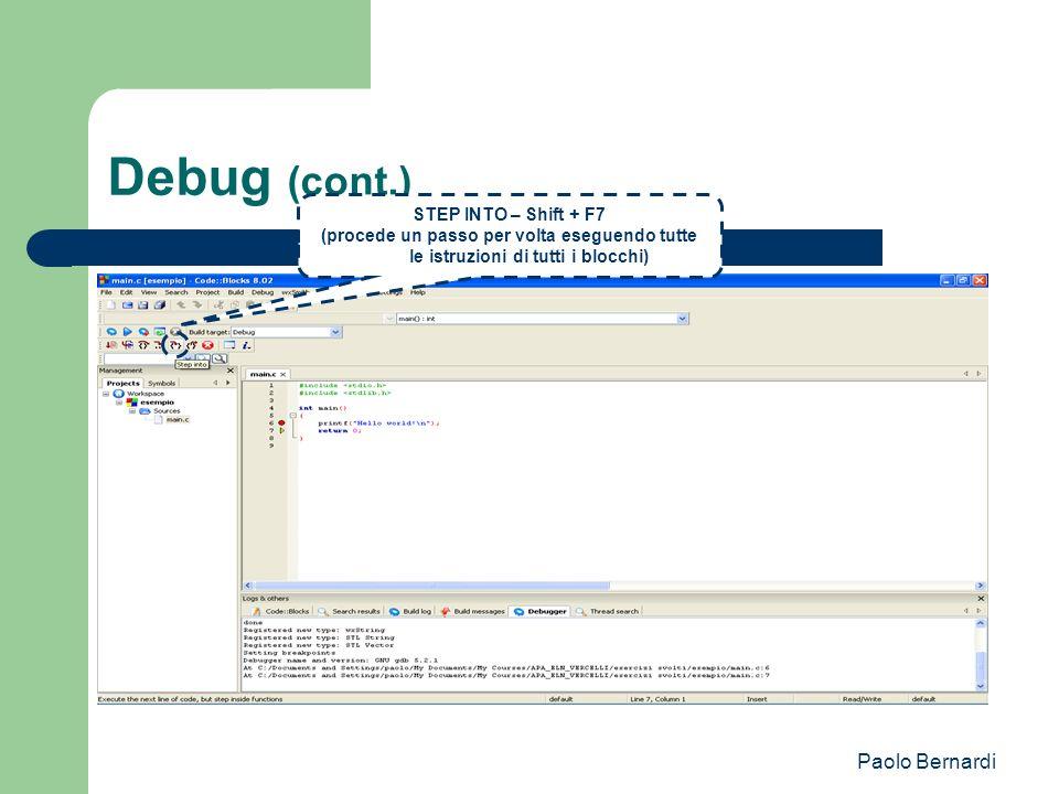 Paolo Bernardi Debug (cont.) STEP INTO – Shift + F7 (procede un passo per volta eseguendo tutte le istruzioni di tutti i blocchi)
