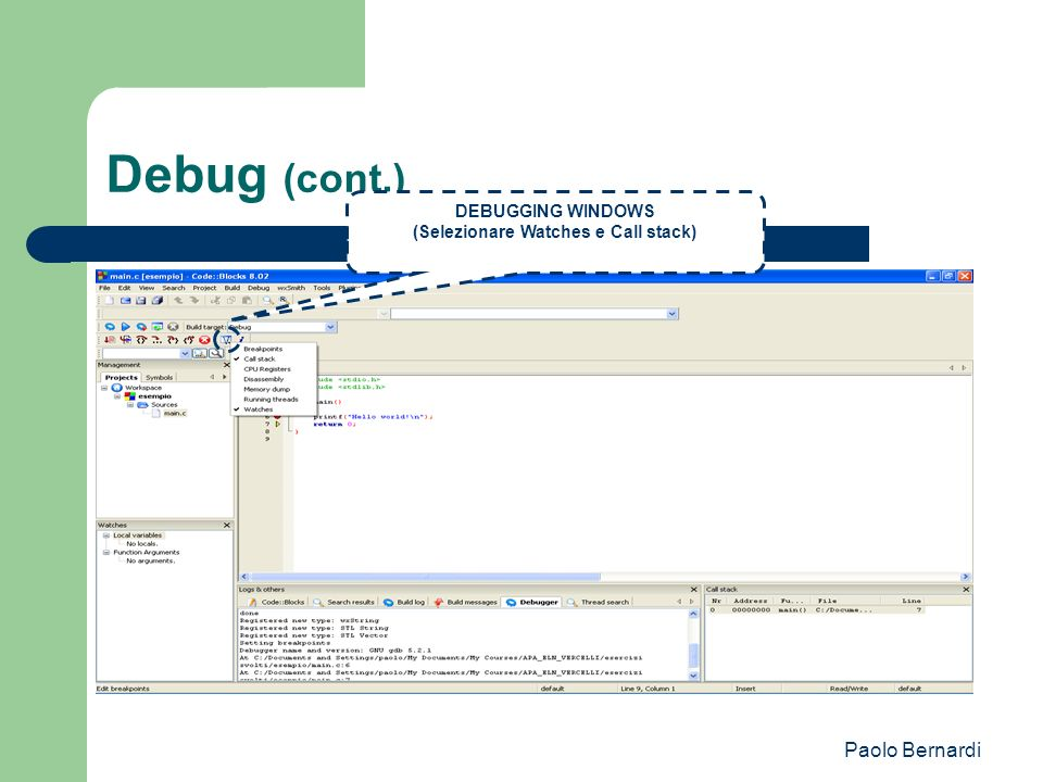 Paolo Bernardi Debug (cont.) v DEBUGGING WINDOWS (Selezionare Watches e Call stack)