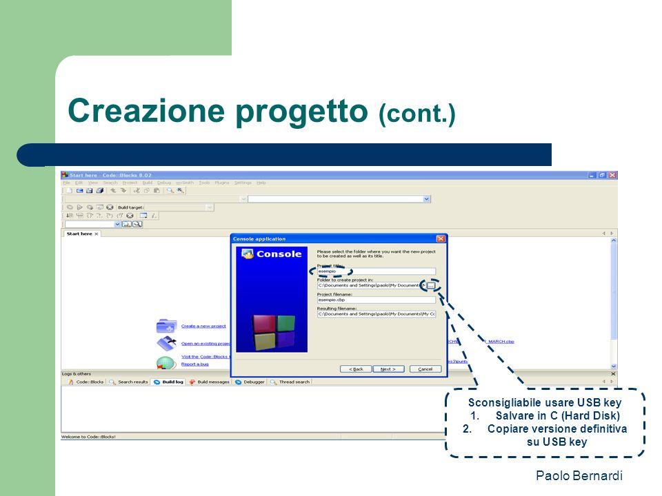 Paolo Bernardi Creazione progetto (cont.) Sconsigliabile usare USB key 1.Salvare in C (Hard Disk) 2.Copiare versione definitiva su USB key