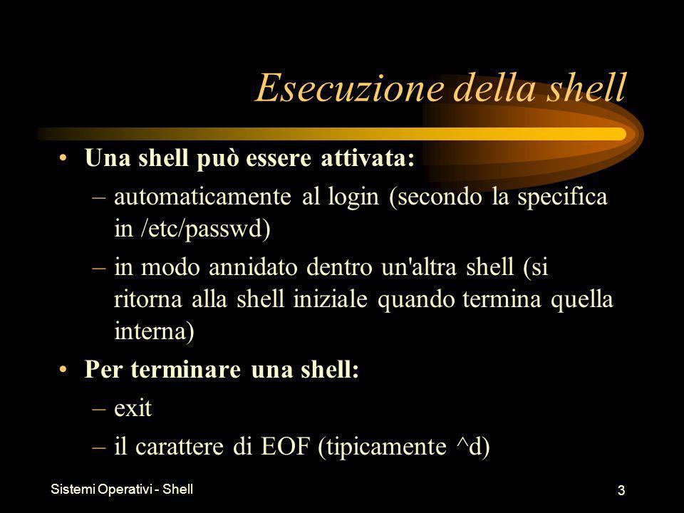 Sistemi Operativi - Shell 34 % ps -l S UID PID PPID TTY TIME COMD R 2103 1728 1676 ttys0 0:00 ps S 0 1675 110 ttys0 0:00 telnetd S 2103 1676 1675 ttys0 0:00 -csh Il comando ps Il comando ps permette di elencare i processi ed il loro stato –-eelenca tutti i processi –-felenco in formato pieno –-lelenco in formato lungo Stato: Rin esecuzione Tbloccato Ssleeping Zzombie