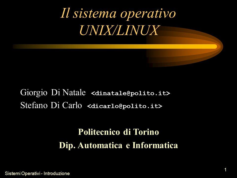 Sistemi Operativi - Introduzione 1 Il sistema operativo UNIX/LINUX Giorgio Di Natale Stefano Di Carlo Politecnico di Torino Dip.