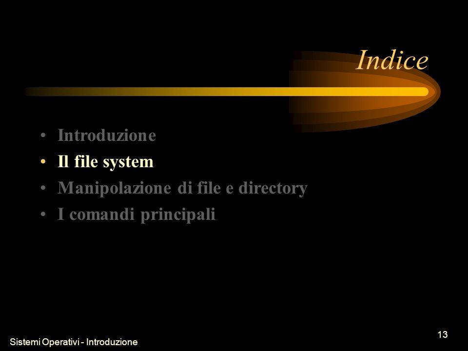 Sistemi Operativi - Introduzione 13 Indice Introduzione Il file system Manipolazione di file e directory I comandi principali