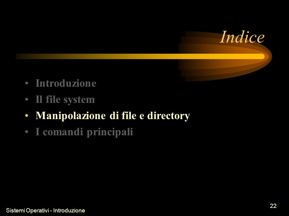 Sistemi Operativi - Introduzione 22 Indice Introduzione Il file system Manipolazione di file e directory I comandi principali