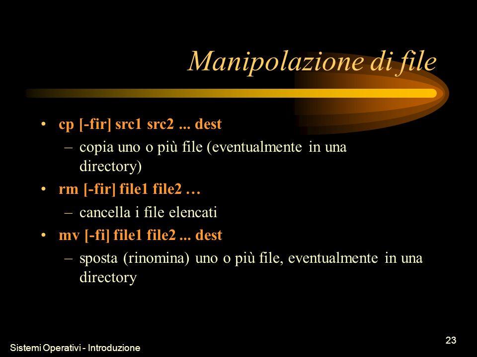 Sistemi Operativi - Introduzione 23 Manipolazione di file cp [-fir] src1 src2...