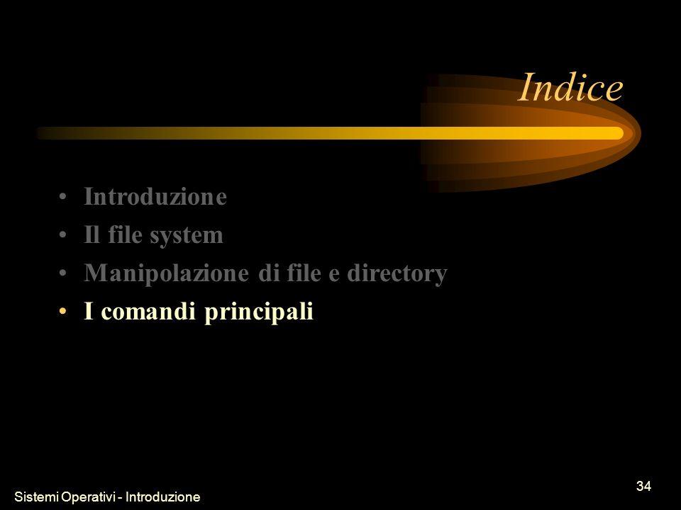 Sistemi Operativi - Introduzione 34 Indice Introduzione Il file system Manipolazione di file e directory I comandi principali