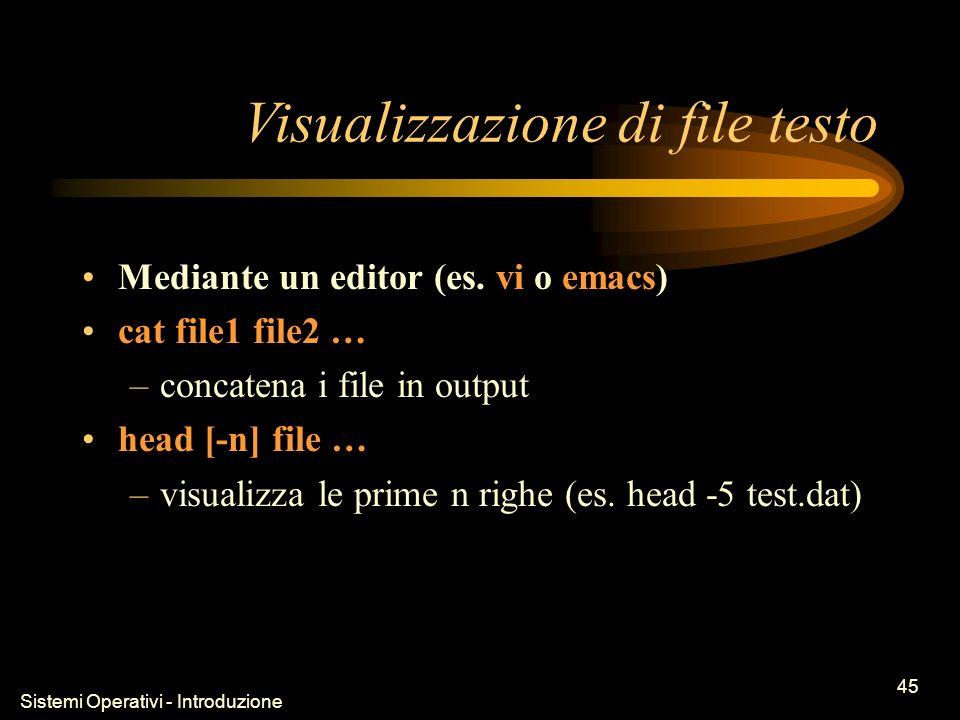 Sistemi Operativi - Introduzione 45 Visualizzazione di file testo Mediante un editor (es.