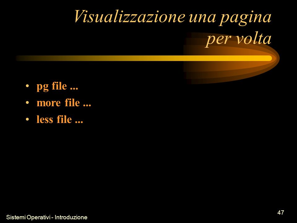 Sistemi Operativi - Introduzione 47 Visualizzazione una pagina per volta pg file...