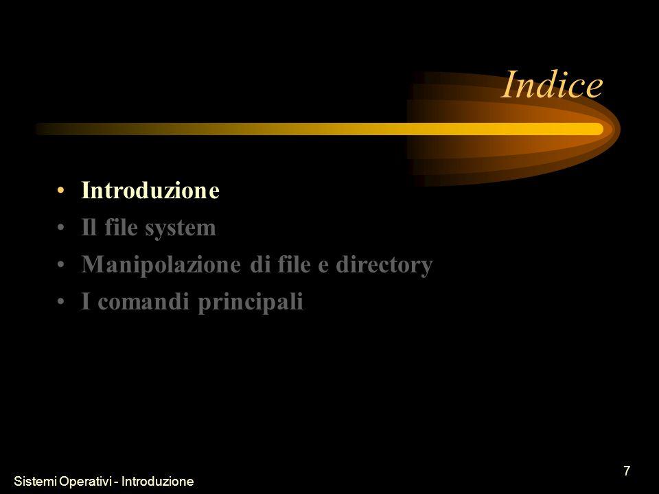 Sistemi Operativi - Introduzione 7 Indice Introduzione Il file system Manipolazione di file e directory I comandi principali