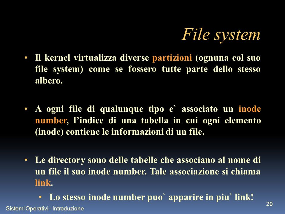 Sistemi Operativi - Introduzione 20 File system Il kernel virtualizza diverse partizioni (ognuna col suo file system) come se fossero tutte parte dello stesso albero.