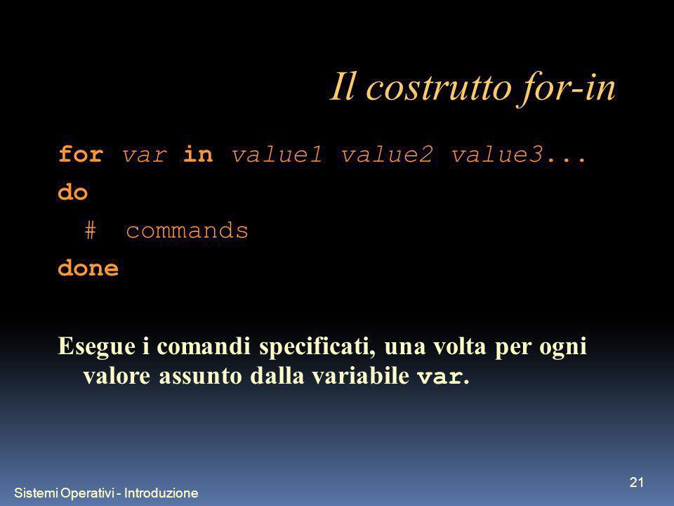 Sistemi Operativi - Introduzione 21 Il costrutto for-in for var in value1 value2 value3...