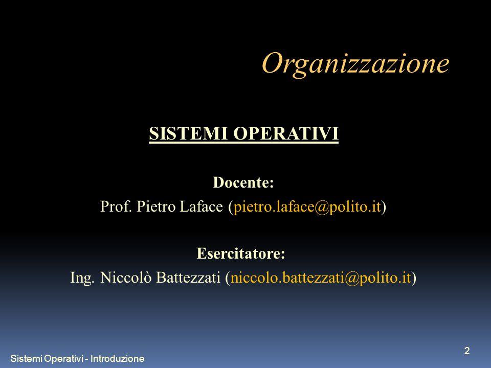 Sistemi Operativi - Introduzione 2 Organizzazione SISTEMI OPERATIVI Docente: Prof. Pietro Laface (pietro.laface@polito.it) Esercitatore: Ing. Niccolò