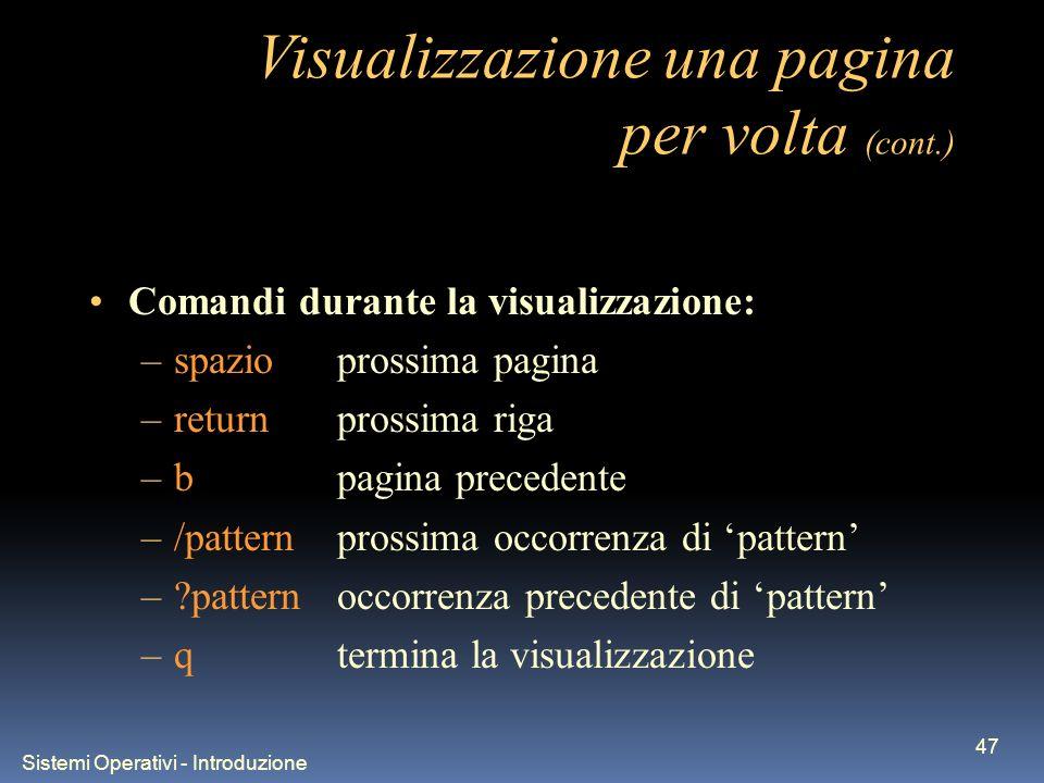 Sistemi Operativi - Introduzione 47 Visualizzazione una pagina per volta (cont.) Comandi durante la visualizzazione: –spazioprossima pagina –return pr