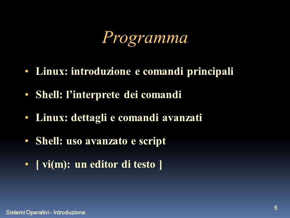 Sistemi Operativi - Introduzione 5 Programma Linux: introduzione e comandi principali Shell: linterprete dei comandi Linux: dettagli e comandi avanzat