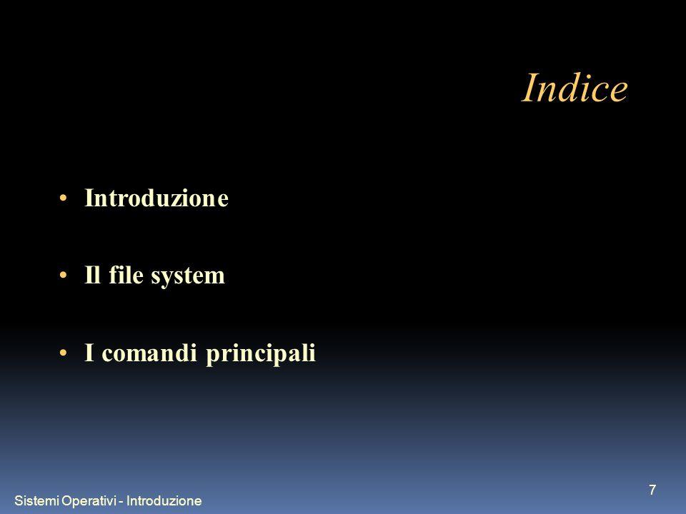Sistemi Operativi - Introduzione 7 Indice Introduzione Il file system I comandi principali