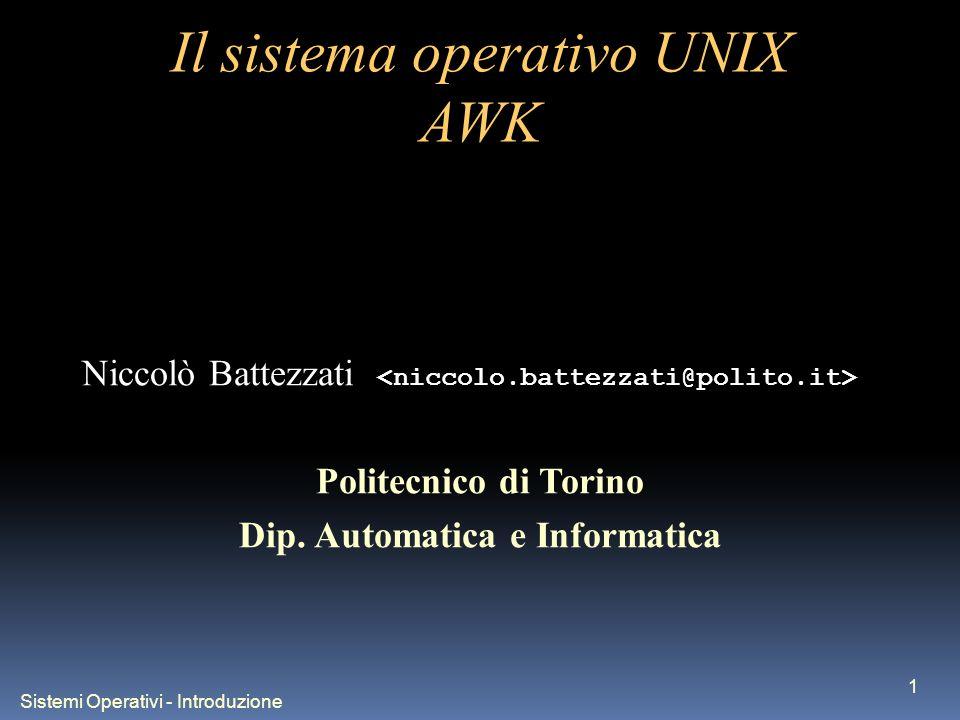 Sistemi Operativi - Introduzione 1 Il sistema operativo UNIX AWK Niccolò Battezzati Politecnico di Torino Dip. Automatica e Informatica