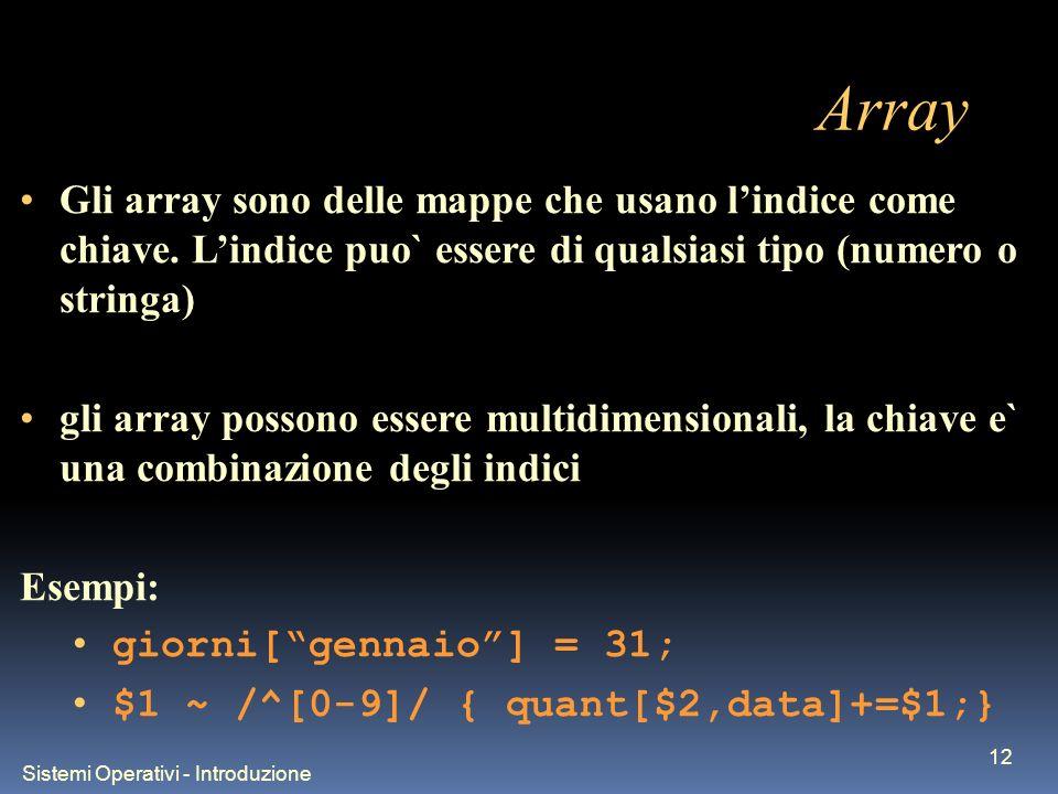 Sistemi Operativi - Introduzione 12 Array Gli array sono delle mappe che usano lindice come chiave. Lindice puo` essere di qualsiasi tipo (numero o st