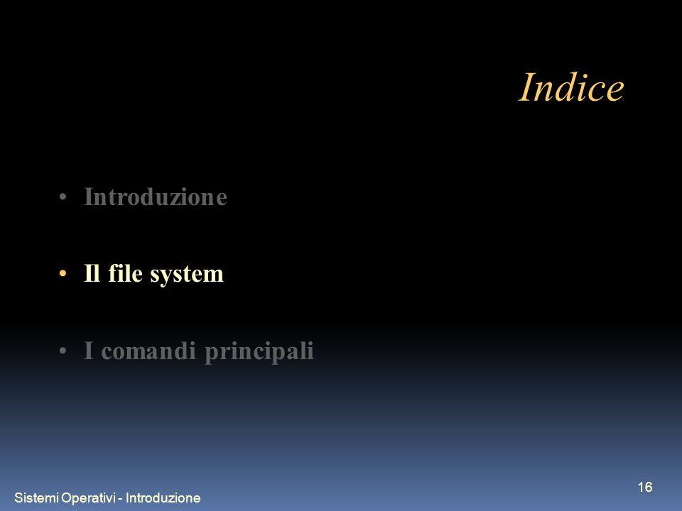 Sistemi Operativi - Introduzione 16 Indice Introduzione Il file system I comandi principali