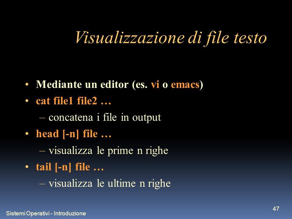 Sistemi Operativi - Introduzione 47 Visualizzazione di file testo Mediante un editor (es.