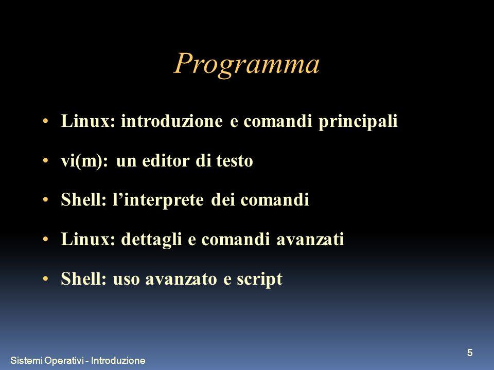 Sistemi Operativi - Introduzione 5 Programma Linux: introduzione e comandi principali vi(m): un editor di testo Shell: linterprete dei comandi Linux: dettagli e comandi avanzati Shell: uso avanzato e script