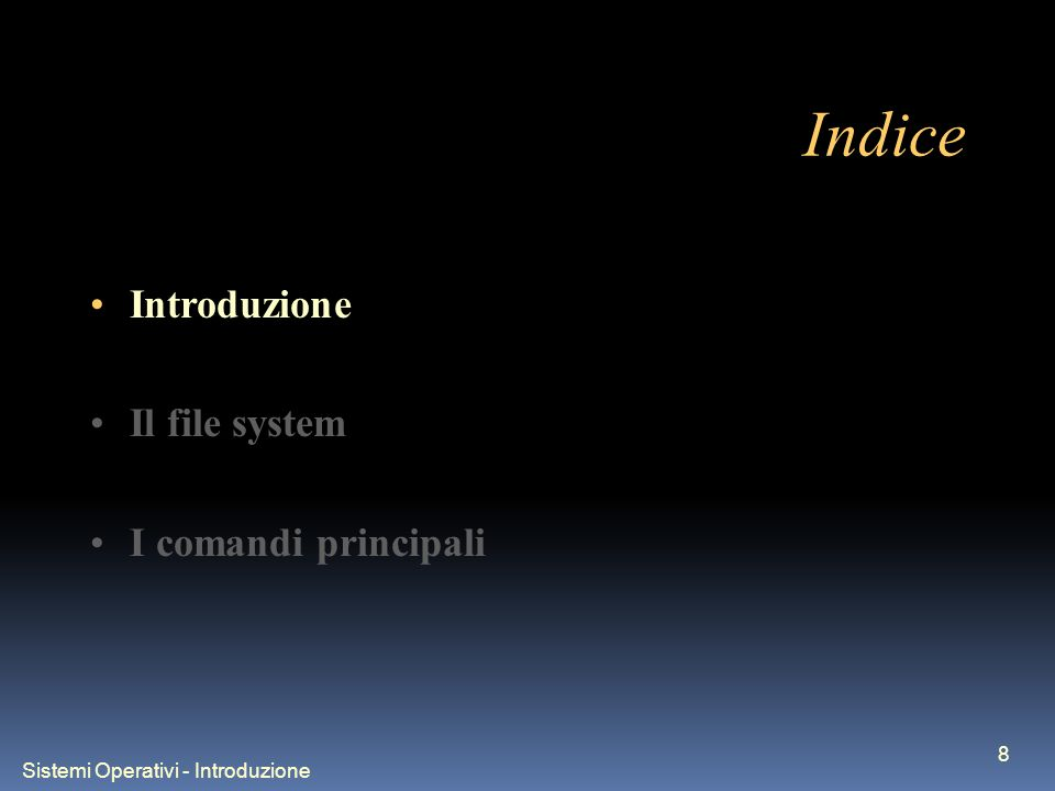 Sistemi Operativi - Introduzione 8 Indice Introduzione Il file system I comandi principali