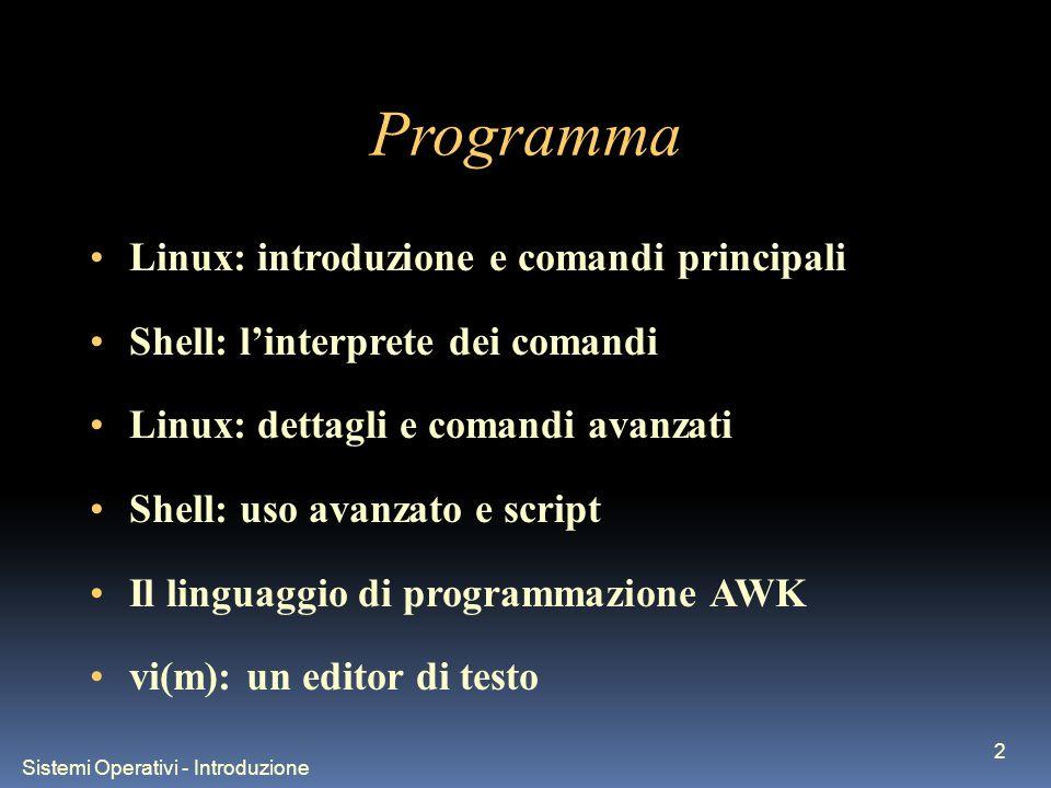 Sistemi Operativi - Introduzione 2 Programma Linux: introduzione e comandi principali Shell: linterprete dei comandi Linux: dettagli e comandi avanzat