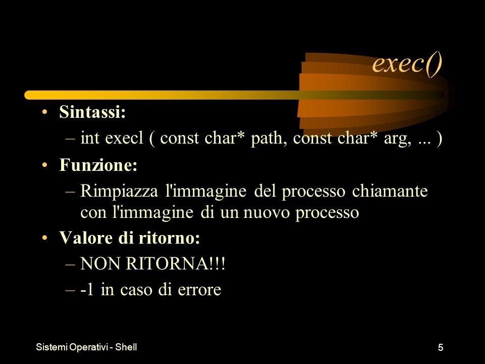 Sistemi Operativi - Shell 5 exec() Sintassi: –int execl ( const char* path, const char* arg,...