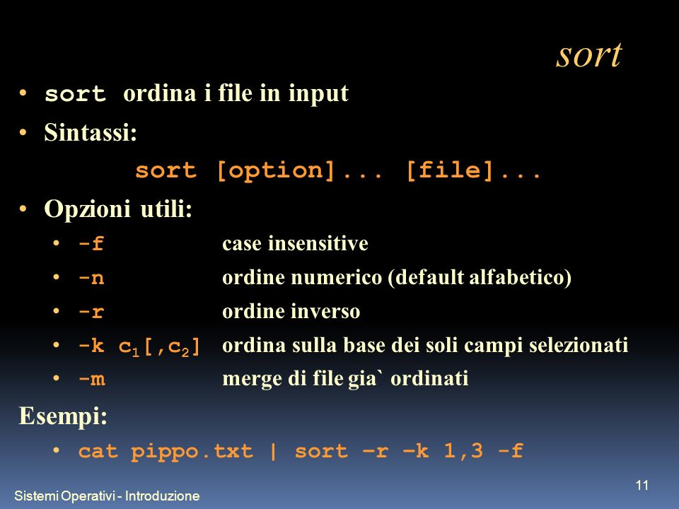 Sistemi Operativi - Introduzione 11 sort sort ordina i file in input Sintassi: sort [option]...
