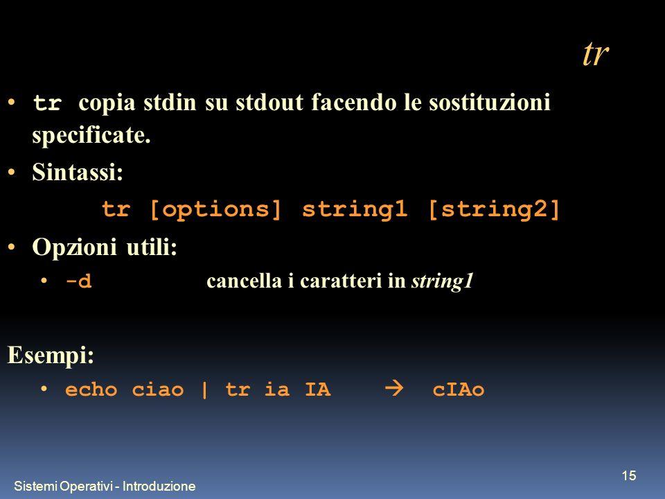 Sistemi Operativi - Introduzione 15 tr tr copia stdin su stdout facendo le sostituzioni specificate.