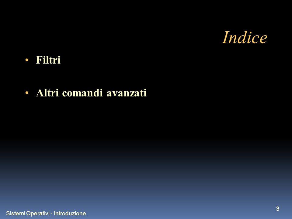 Sistemi Operativi - Introduzione 4 Indice Filtri Altri comandi avanzati