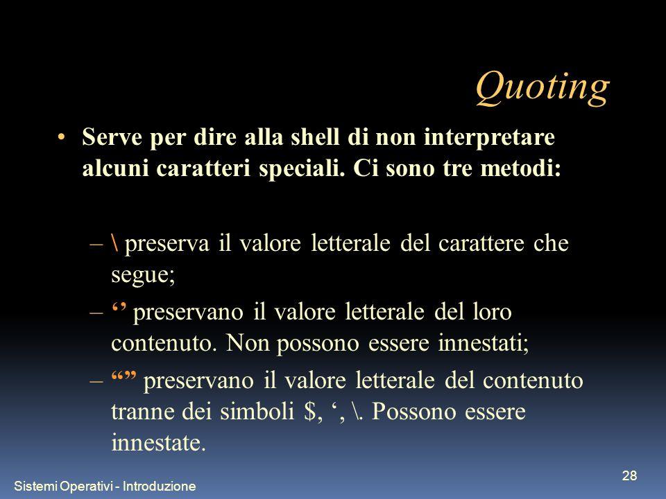 Sistemi Operativi - Introduzione 28 Quoting Serve per dire alla shell di non interpretare alcuni caratteri speciali.
