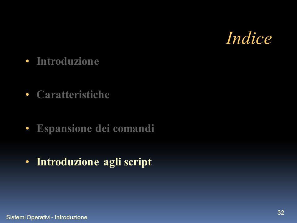 Sistemi Operativi - Introduzione 32 Indice Introduzione Caratteristiche Espansione dei comandi Introduzione agli script