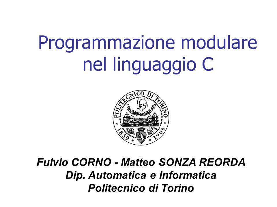 Programmazione modulare nel linguaggio C Fulvio CORNO - Matteo SONZA REORDA Dip. Automatica e Informatica Politecnico di Torino