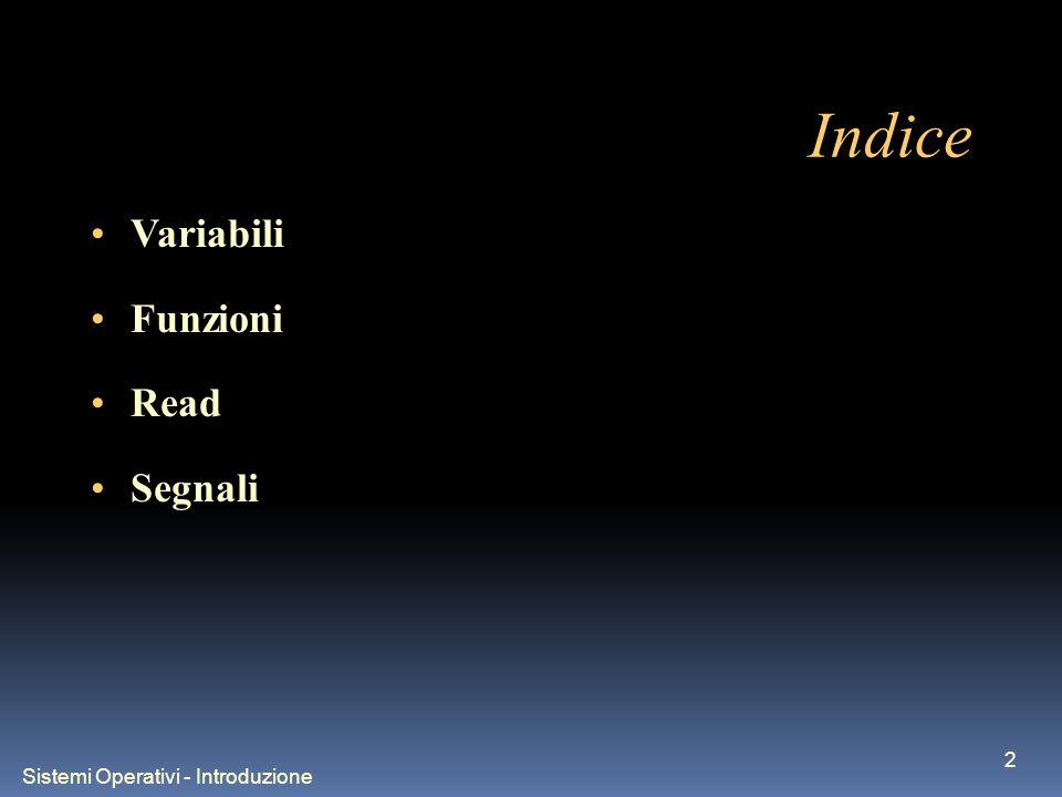 Sistemi Operativi - Introduzione 2 Indice Variabili Funzioni Read Segnali