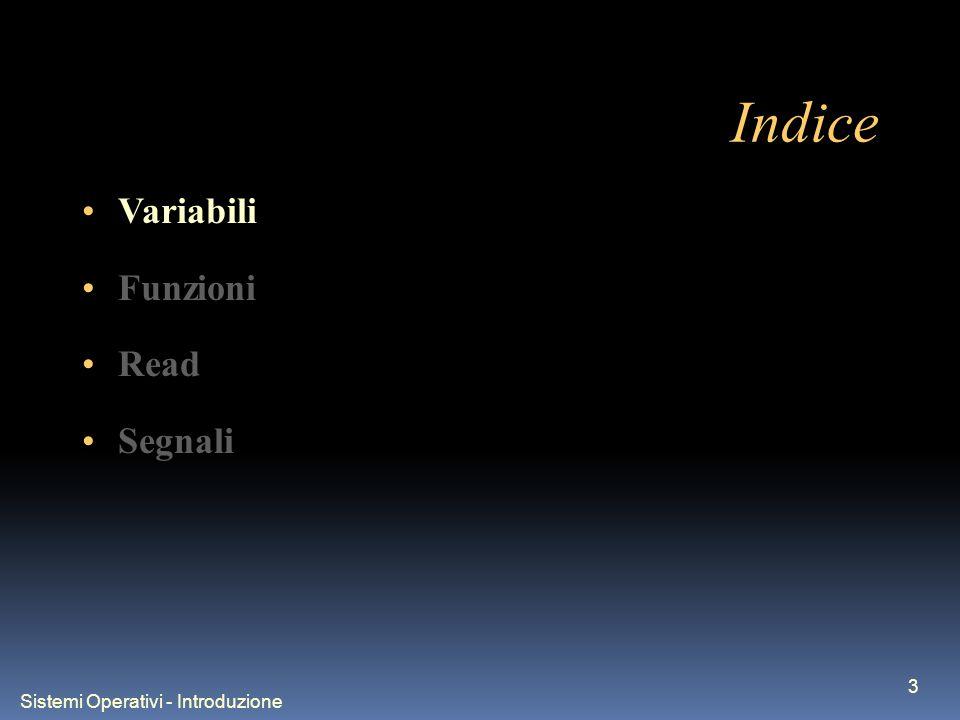 Sistemi Operativi - Introduzione 3 Indice Variabili Funzioni Read Segnali
